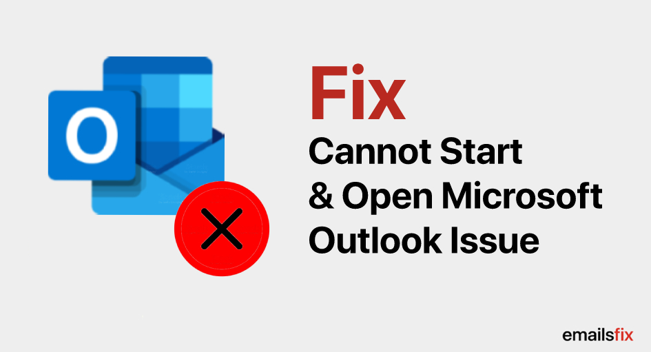 Cannot Start & Open Microsoft Outlook