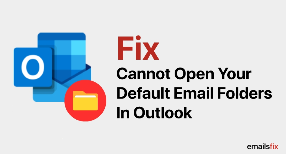 Cannot open your default Email folders in Outlook?
