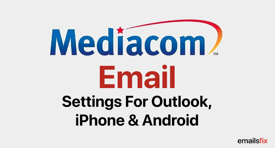Mediacom Email Settings for Outlook, iPhone & Android
