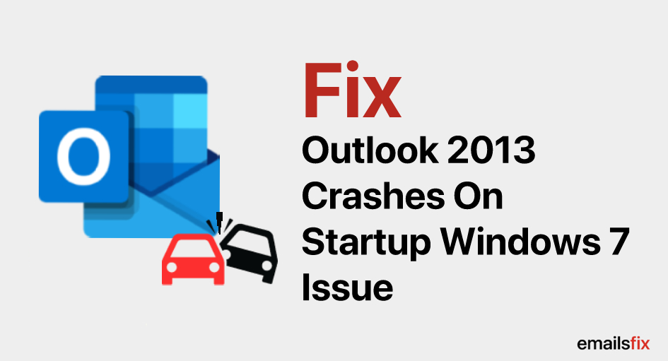 How to Fix – Outlook 2013 Crashes on Startup Windows 7  Issue