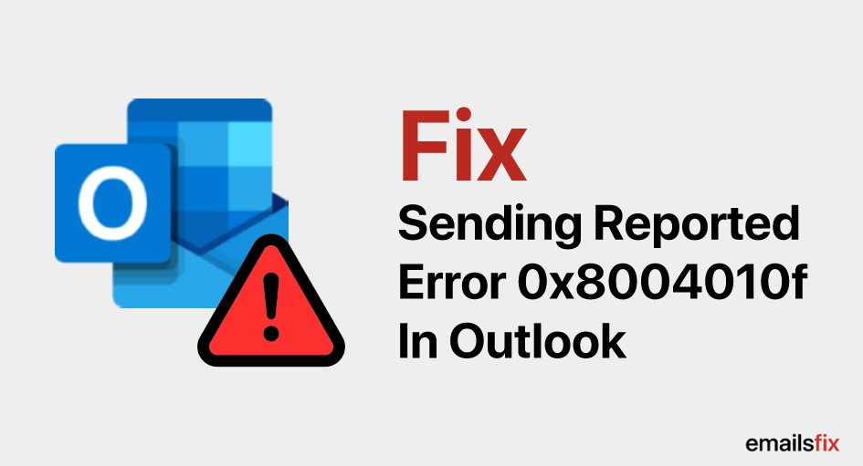 Fix Sending Reported Error 0x8004010f In Outlook 2010 & 2016