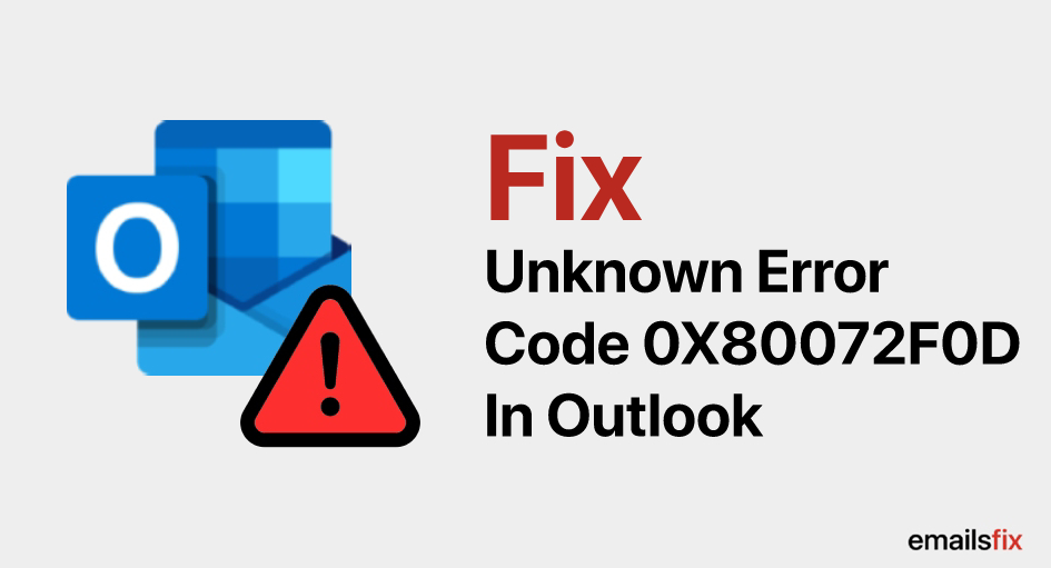 Fix Unknown Error Code 0X80072F0D In Outlook 2010