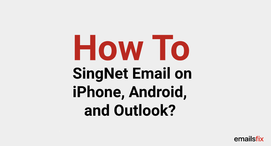 How to Setup SingNet Email on iPhone, Android, and Outlook?