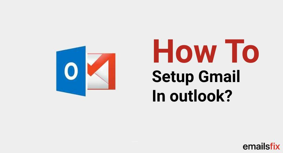 How to setup Gmail in outlook?
