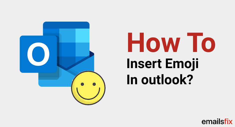 How To Insert/Add Emoji In Outlook Email 2019,2016,2010 & 365?