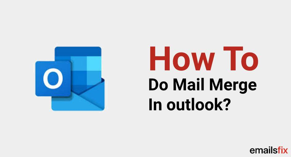 How To Do A Mail Merge In Outlook: Complete Guide