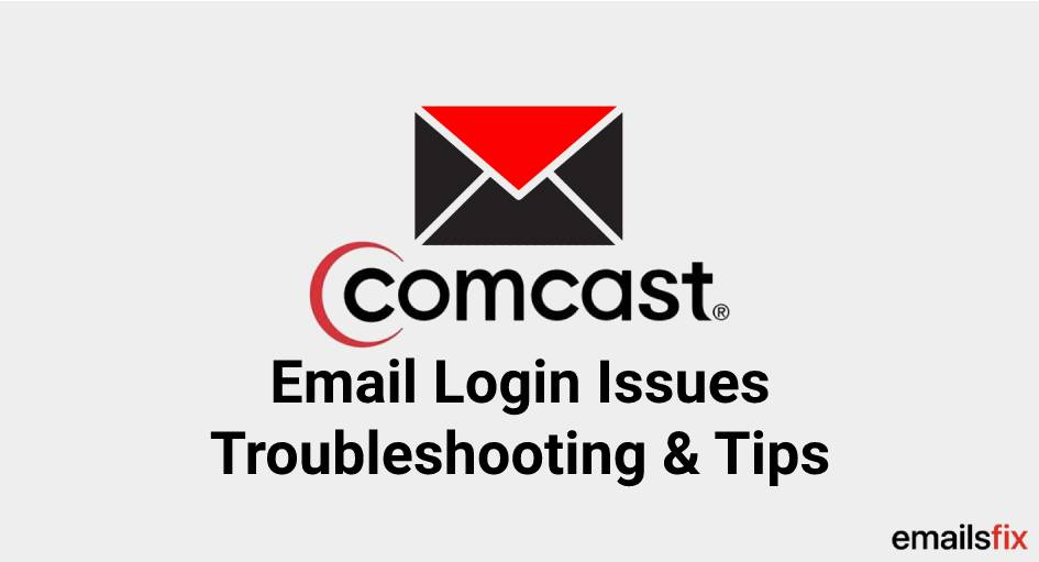 Comcast Email Login Issues - Troubleshooting & Tips