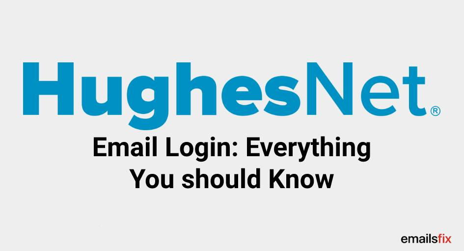 Hughes Net Email Login: Everything You should Know