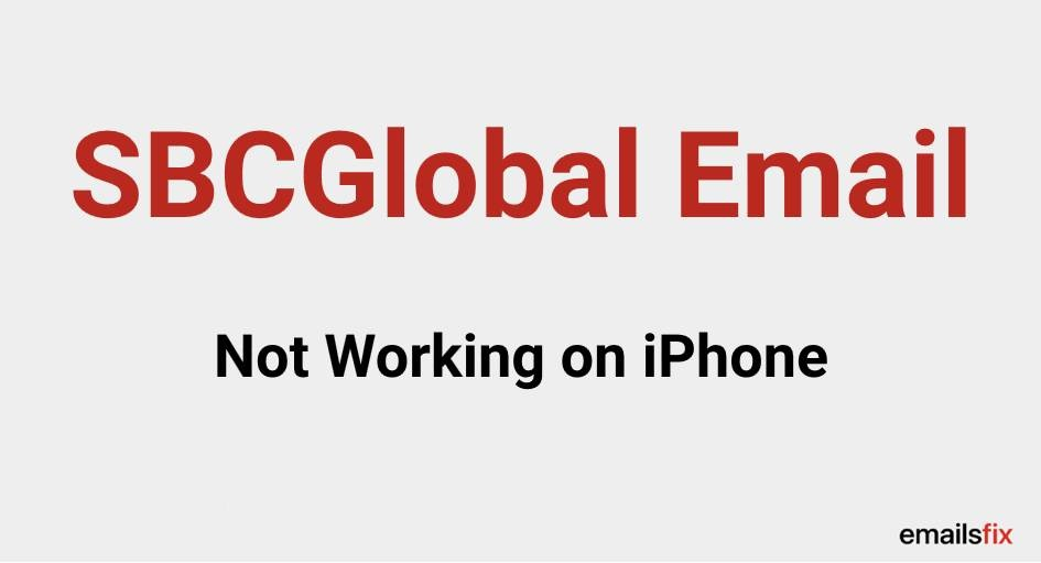 SBCGlobal Email Not Working, SBCGlobal email not working on iPhone, SBCGlobal.net email not working, My SBCGlobal Net Email is not Working